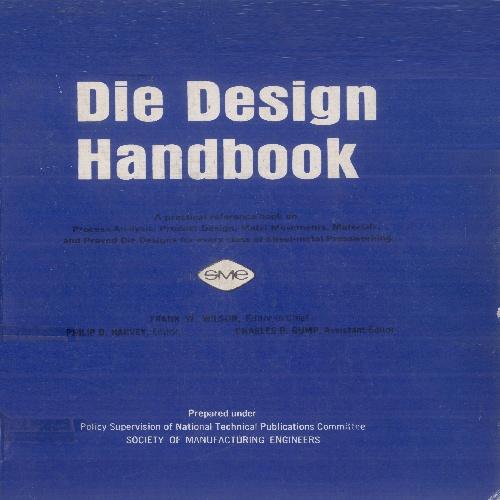 210364 - راهنمای جامع (هند بوک) طراحی قالب های پرس ویرایش 2 با عنوان : Die Design Handbook 2nd Edition اثر: Frank W. Wilson